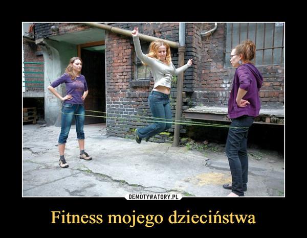 Fitness mojego dzieciństwa –