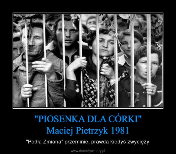 """""""PIOSENKA DLA CÓRKI""""Maciej Pietrzyk 1981 – """"Podła Zmiana"""" przeminie, prawda kiedyś zwycięży"""