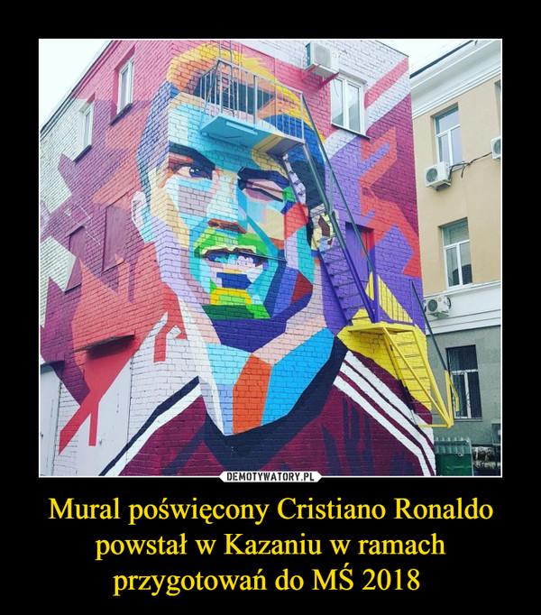 Mural poświęcony Cristiano Ronaldo powstał w Kazaniu w ramach przygotowań do MŚ 2018  –