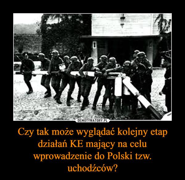 Czy tak może wyglądać kolejny etap działań KE mający na celu wprowadzenie do Polski tzw. uchodźców? –
