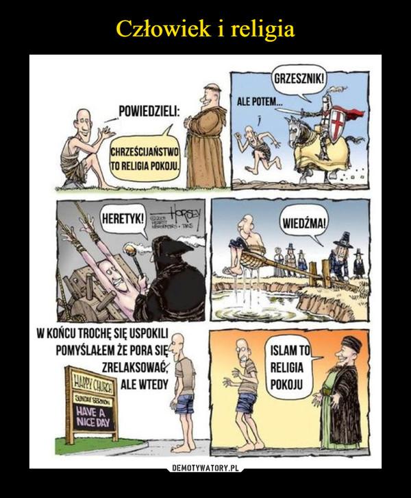 –  powiedzieli:chrześcijaństwo to religia pokojuale potem grzesznikheretyk wiedźmaw końcu trochę się uspokoili pomyślałem, że pora się zrelaksować, ale wtedyislam to religia pokoju