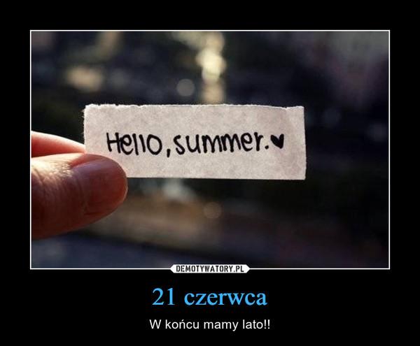 21 czerwca – W końcu mamy lato!!