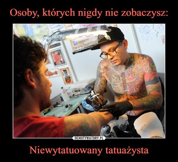 Niewytatuowany tatuażysta –