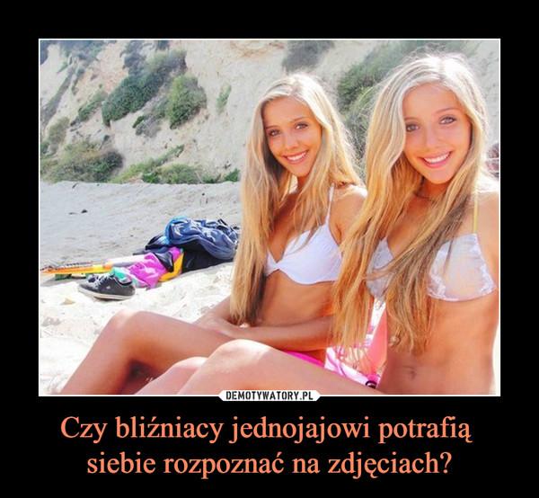 Czy bliźniacy jednojajowi potrafią siebie rozpoznać na zdjęciach? –