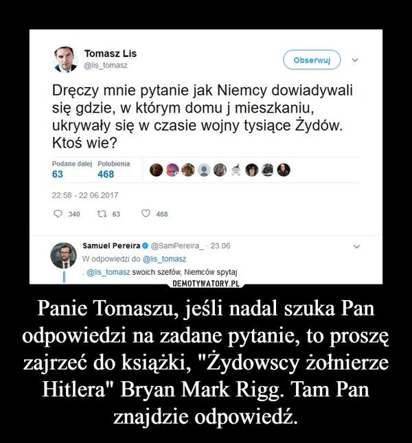 """Panie Tomaszu, jeśli nadal szuka Pan odpowiedzi na zadane pytanie, to proszę zajrzeć do książki, """"Żydowscy żołnierze Hitlera"""" Bryan Mark Rigg. Tam Pan znajdzie odpowiedź. –"""