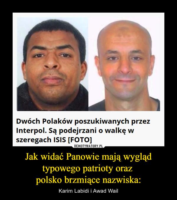 Jak widać Panowie mają wygląd typowego patrioty oraz polsko brzmiące nazwiska: – Karim Labidi i Awad Wail