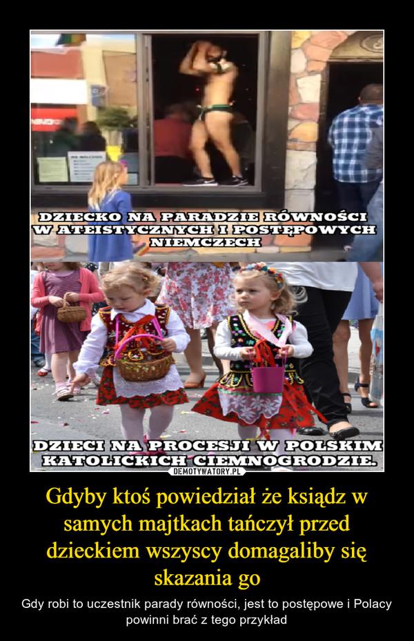 Gdyby ktoś powiedział że ksiądz w samych majtkach tańczył przed dzieckiem wszyscy domagaliby się skazania go – Gdy robi to uczestnik parady równości, jest to postępowe i Polacy powinni brać z tego przykład