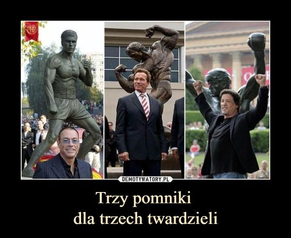 Trzy pomniki dla trzech twardzieli –