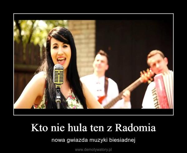 Kto nie hula ten z Radomia – nowa gwiazda muzyki biesiadnej