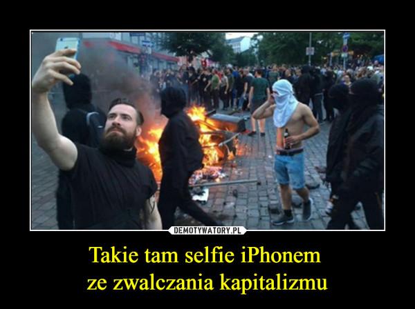 Takie tam selfie iPhonem ze zwalczania kapitalizmu –