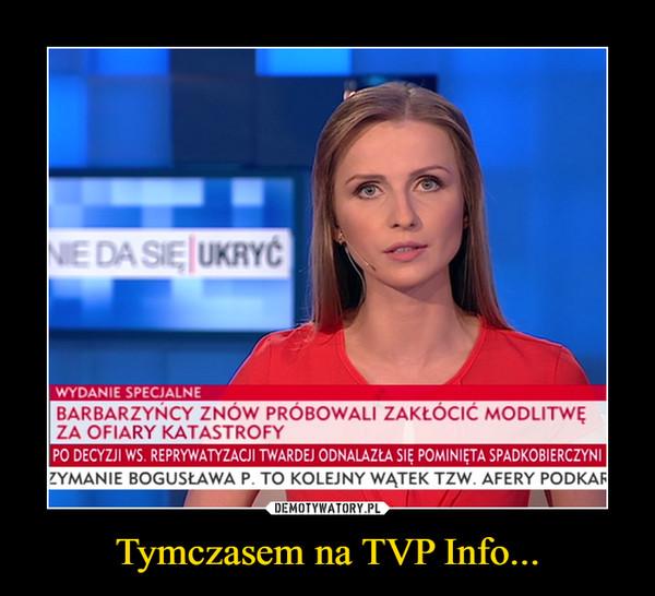 Tymczasem na TVP Info... –