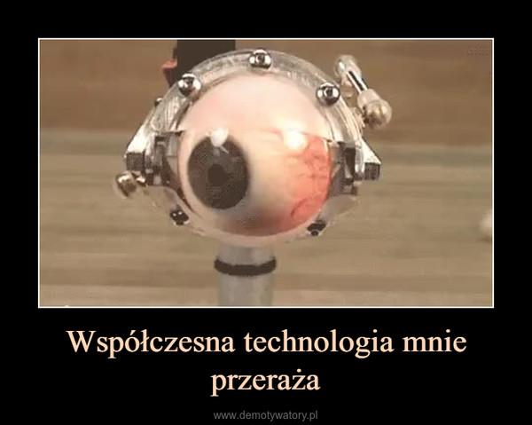 Współczesna technologia mnie przeraża –