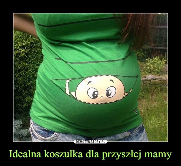 Idealna koszulka dla przyszłej mamy –