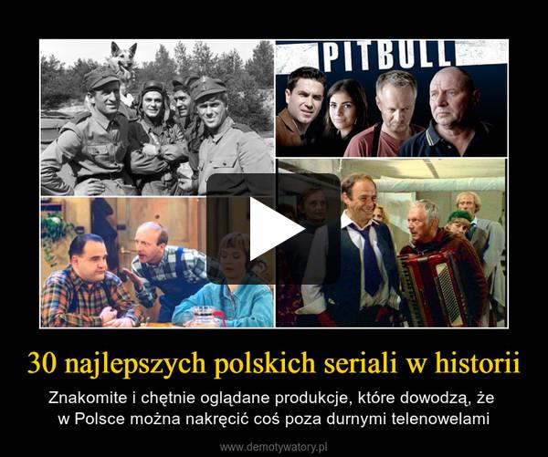 30 najlepszych polskich seriali w historii – Znakomite i chętnie oglądane produkcje, które dowodzą, że w Polsce można nakręcić coś poza durnymi telenowelami