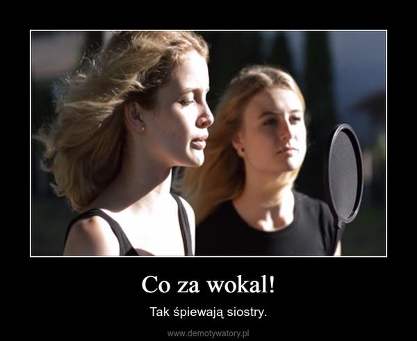 Co za wokal! – Tak śpiewają siostry.