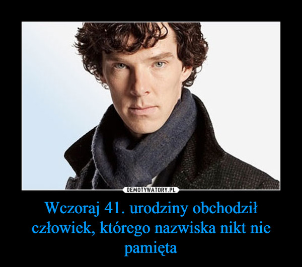Wczoraj 41. urodziny obchodził człowiek, którego nazwiska nikt nie pamięta –