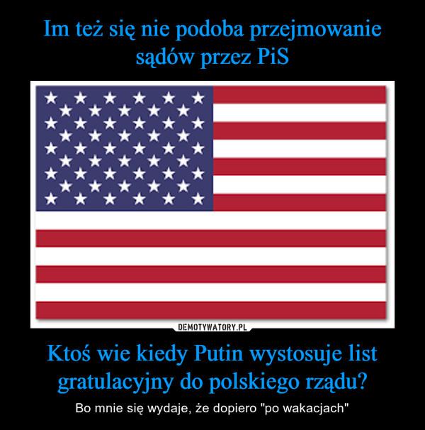 """Ktoś wie kiedy Putin wystosuje list gratulacyjny do polskiego rządu? – Bo mnie się wydaje, że dopiero """"po wakacjach"""""""