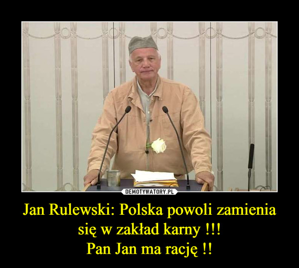 Jan Rulewski: Polska powoli zamienia się w zakład karny !!!Pan Jan ma rację !! –