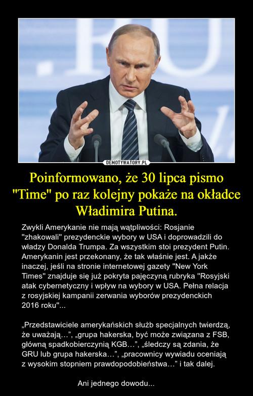 Poinformowano, że 30 lipca pismo ''Time'' po raz kolejny pokaże na okładce Władimira Putina.