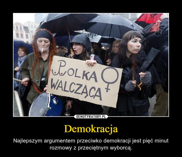 Demokracja – Najlepszym argumentem przeciwko demokracji jest pięć minut rozmowy z przeciętnym wyborcą.