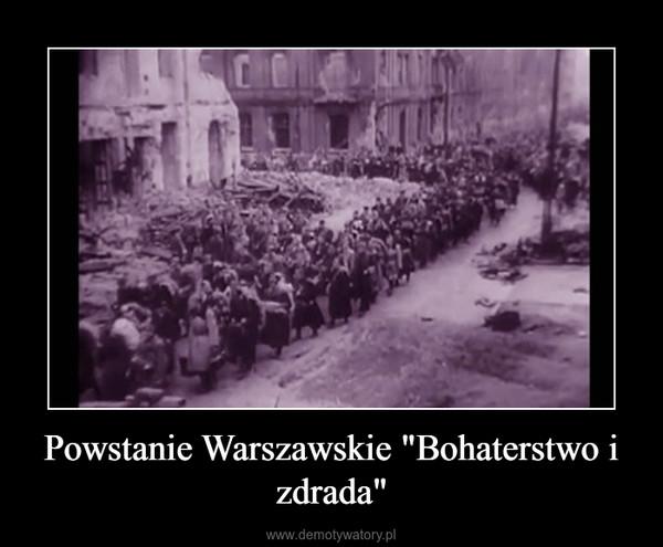 """Powstanie Warszawskie """"Bohaterstwo i zdrada"""" –"""