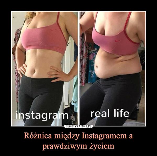 Różnica między Instagramem a prawdziwym życiem –