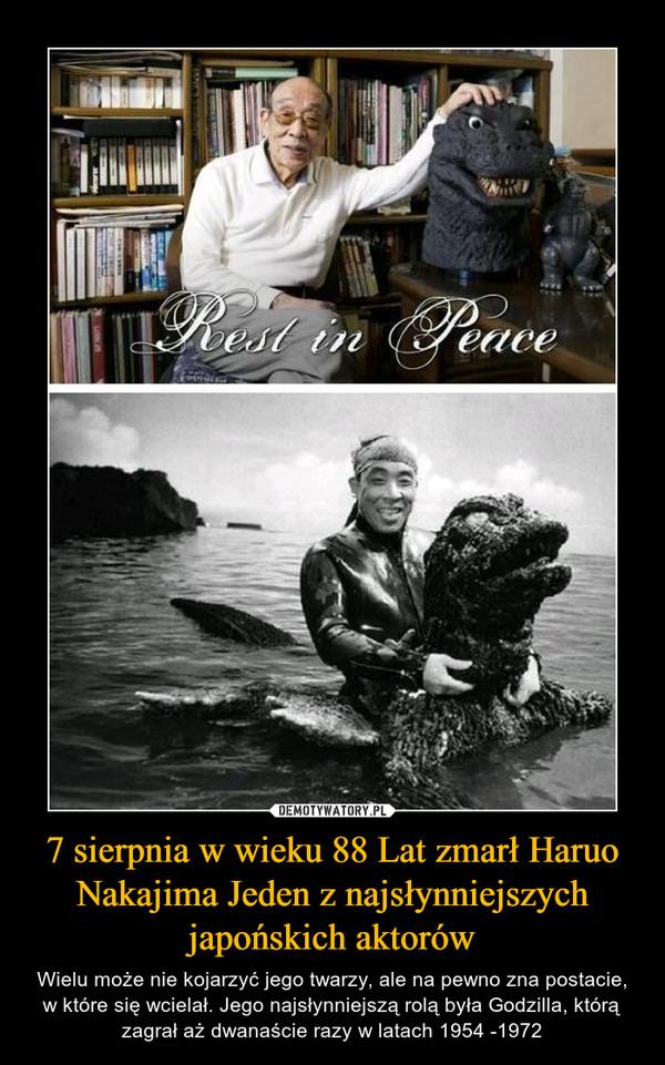 7 sierpnia w wieku 88 Lat zmarł Haruo Nakajima Jeden z najsłynniejszych japońskich aktorów – Wielu może nie kojarzyć jego twarzy, ale na pewno zna postacie, w które się wcielał. Jego najsłynniejszą rolą była Godzilla, którą zagrał aż dwanaście razy w latach 1954 -1972
