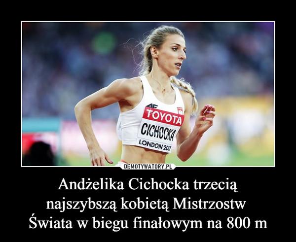 Andżelika Cichocka trzeciąnajszybszą kobietą Mistrzostw Świata w biegu finałowym na 800 m –