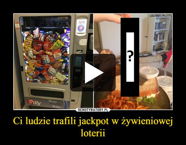 Ci ludzie trafili jackpot w żywieniowej loterii –