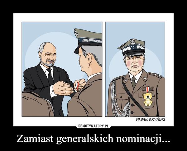 Zamiast generalskich nominacji... –