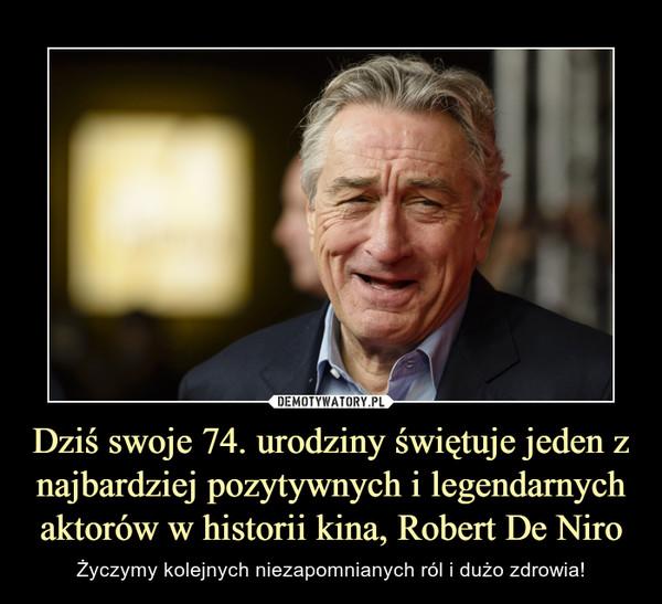 Dziś swoje 74. urodziny świętuje jeden z najbardziej pozytywnych i legendarnych aktorów w historii kina, Robert De Niro – Życzymy kolejnych niezapomnianych ról i dużo zdrowia!