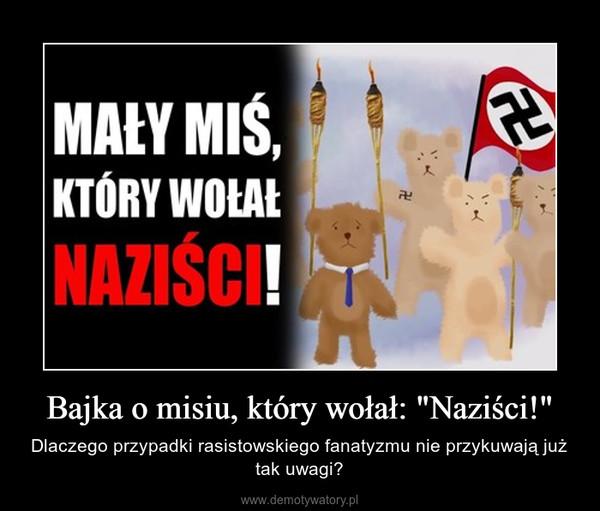 """Bajka o misiu, który wołał: """"Naziści!"""" – Dlaczego przypadki rasistowskiego fanatyzmu nie przykuwają już tak uwagi?"""