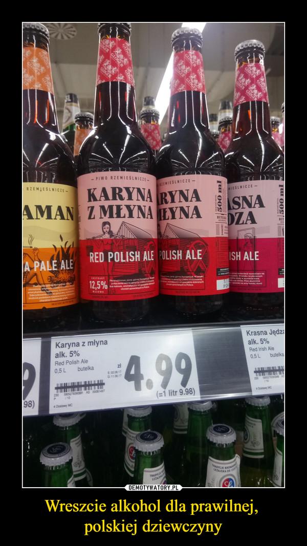 Wreszcie alkohol dla prawilnej, polskiej dziewczyny –
