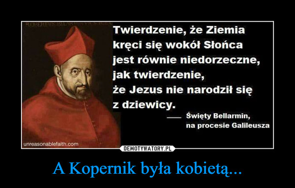 A Kopernik była kobietą... –