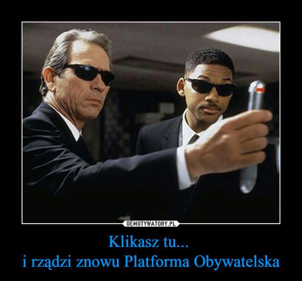 Klikasz tu... i rządzi znowu Platforma Obywatelska –