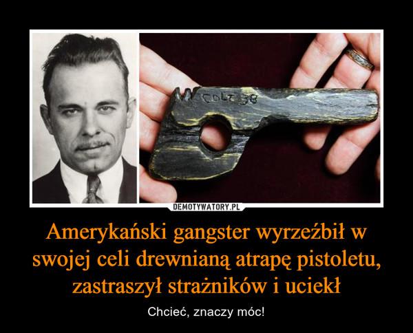 Amerykański gangster wyrzeźbił w swojej celi drewnianą atrapę pistoletu, zastraszył strażników i uciekł – Chcieć, znaczy móc!