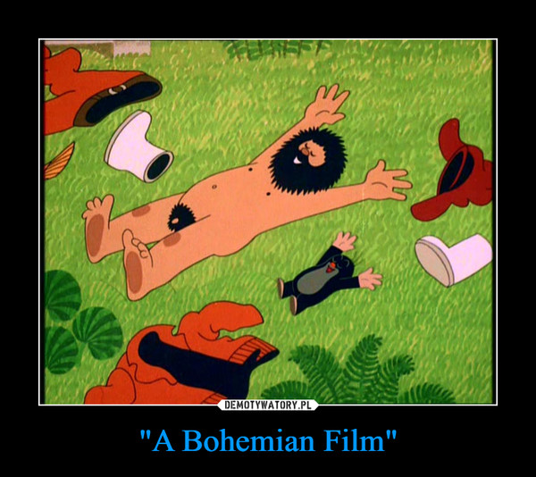 """A Bohemian Film"" –"