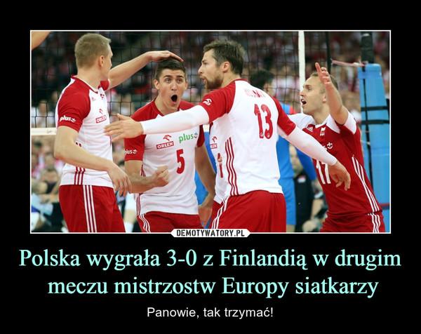 Polska wygrała 3-0 z Finlandią w drugim meczu mistrzostw Europy siatkarzy – Panowie, tak trzymać!