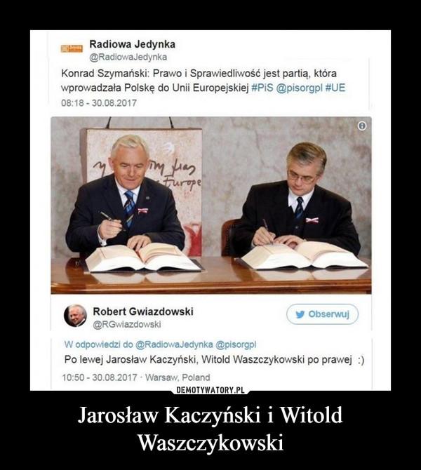 Jarosław Kaczyński i Witold Waszczykowski –