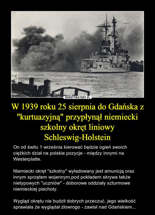 """W 1939 roku 25 sierpnia do Gdańska z ''kurtuazyjną"""" przypłynął niemiecki szkolny okręt liniowy Schleswig-Holstein"""