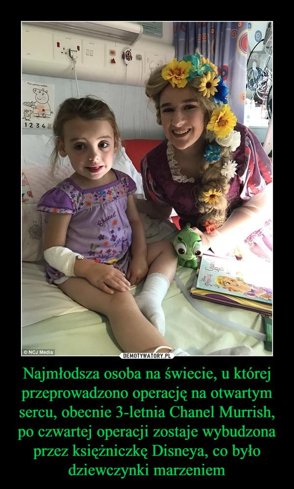 Najmłodsza osoba na świecie, u której przeprowadzono operację na otwartym sercu, obecnie 3-letnia Chanel Murrish, po czwartej operacji zostaje wybudzona przez księżniczkę Disneya, co było dziewczynki marzeniem –