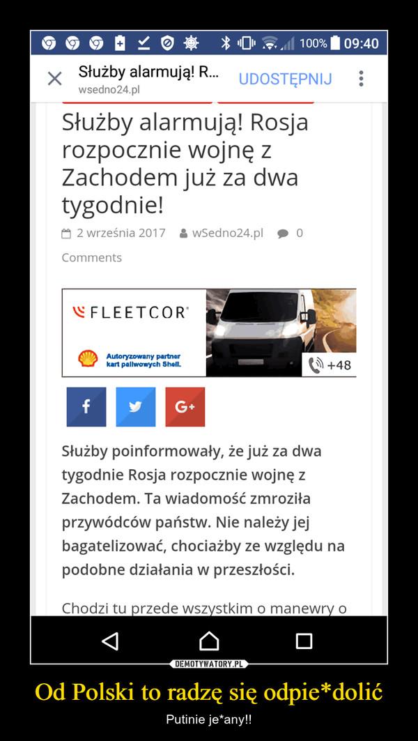 Od Polski to radzę się odpie*dolić – Putinie je*any!!