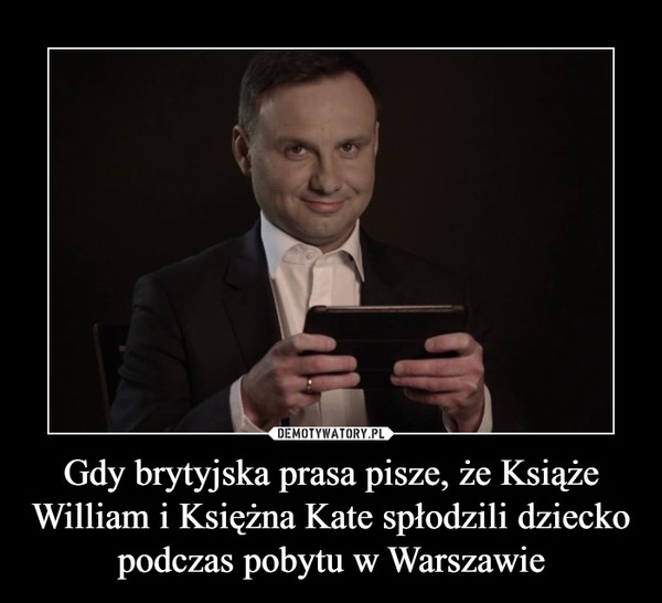 Gdy brytyjska prasa pisze, że Książe William i Księżna Kate spłodzili dziecko podczas pobytu w Warszawie –