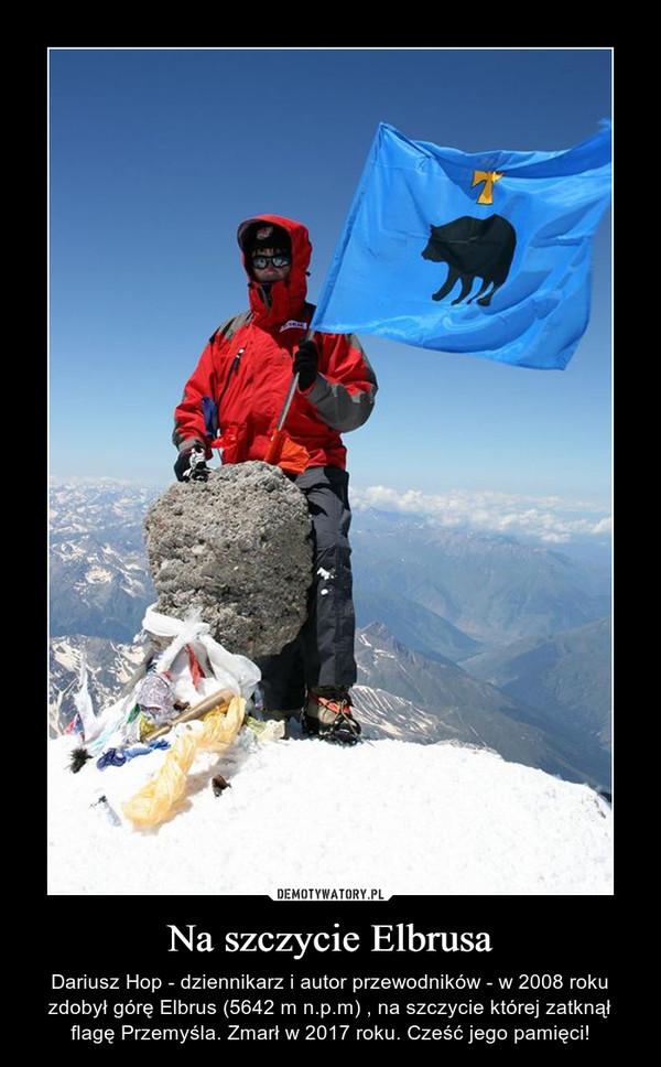 Na szczycie Elbrusa – Dariusz Hop - dziennikarz i autor przewodników - w 2008 roku zdobył górę Elbrus (5642 m n.p.m) , na szczycie której zatknął flagę Przemyśla. Zmarł w 2017 roku. Cześć jego pamięci!