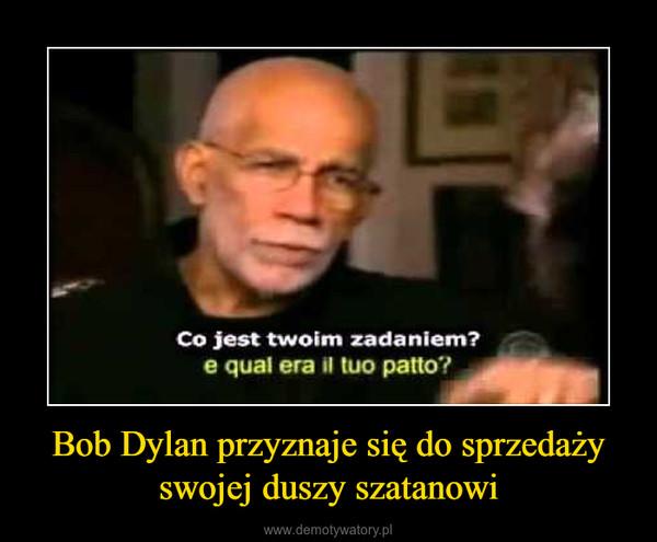 Bob Dylan przyznaje się do sprzedaży swojej duszy szatanowi –