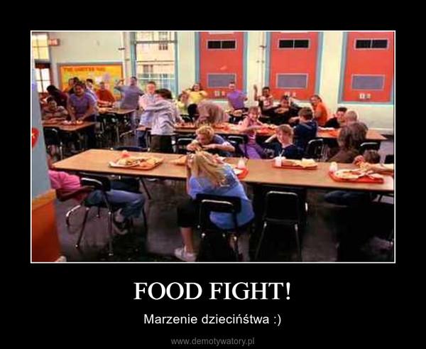 FOOD FIGHT! – Marzenie dziecińśtwa :)