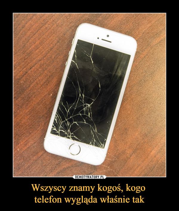 Wszyscy znamy kogoś, kogo telefon wygląda właśnie tak –