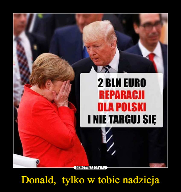 Donald,  tylko w tobie nadzieja –