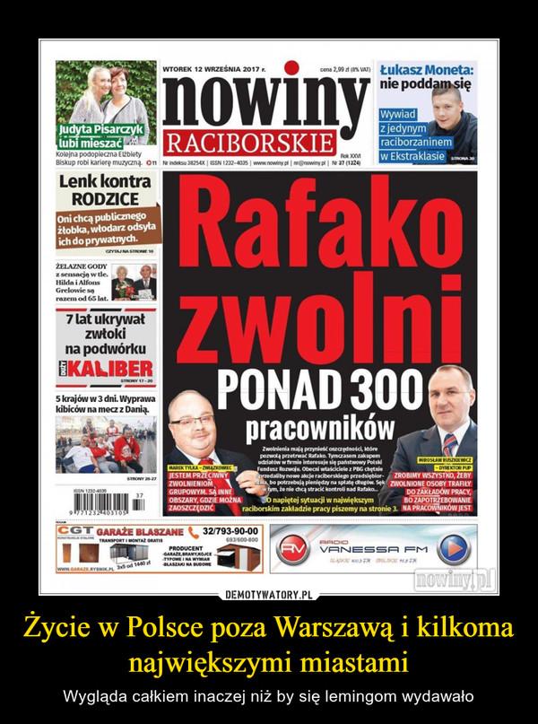 Życie w Polsce poza Warszawą i kilkoma największymi miastami – Wygląda całkiem inaczej niż by się lemingom wydawało