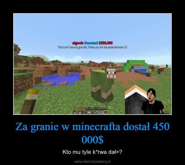 Za granie w minecrafta dostał 450 000$ – Kto mu tyle k*rwa dał>?